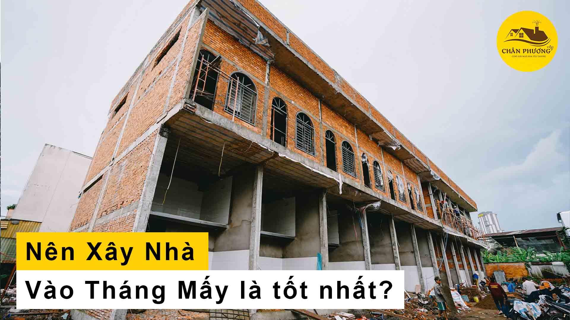 Xây nhà vào tháng mấy là tốt nhất?
